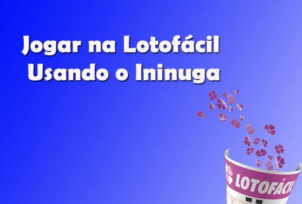 Jogar na lotofácil usando o Ininuga - Atualizado