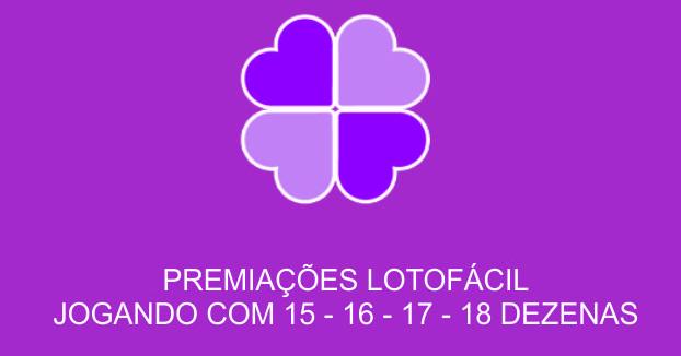 Premiações da Lotofácil jogando com 15 - 16 - 17 - 18 dezenas